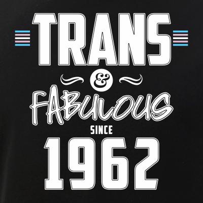 Trans & Fabulous Since 1962 Transgender Pride