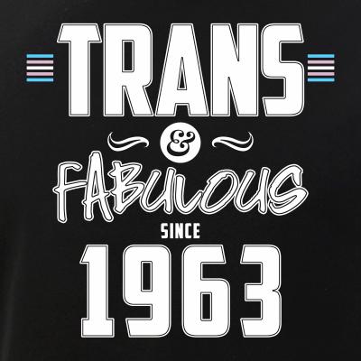 Trans & Fabulous Since 1963 Transgender Pride