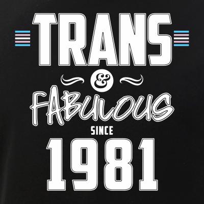 Trans & Fabulous Since 1981 Transgender Pride