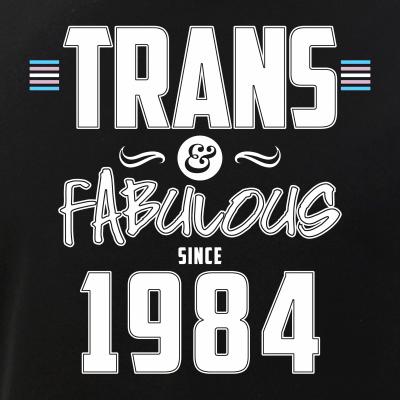 Trans & Fabulous Since 1984 Transgender Pride