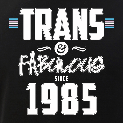 Trans & Fabulous Since 1985 Transgender Pride
