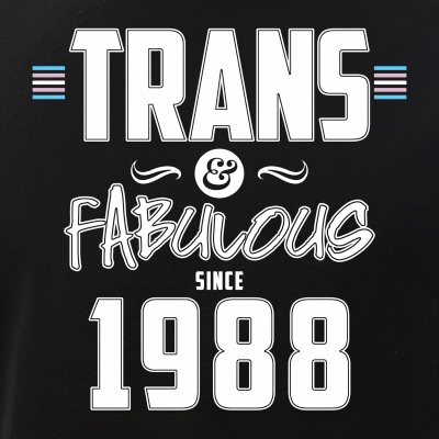 Trans & Fabulous Since 1988 Transgender Pride