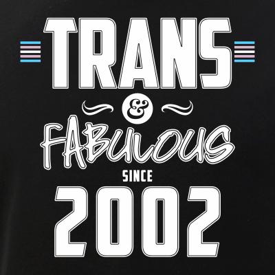 Trans & Fabulous Since 2002 Transgender Pride