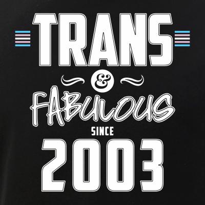 Trans & Fabulous Since 2003 Transgender Pride