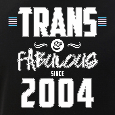 Trans & Fabulous Since 2004 Transgender Pride
