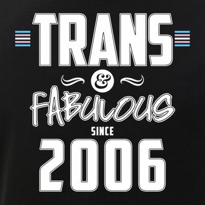 Trans & Fabulous Since 2006 Transgender Pride