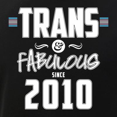 Trans & Fabulous Since 2010 Transgender Pride