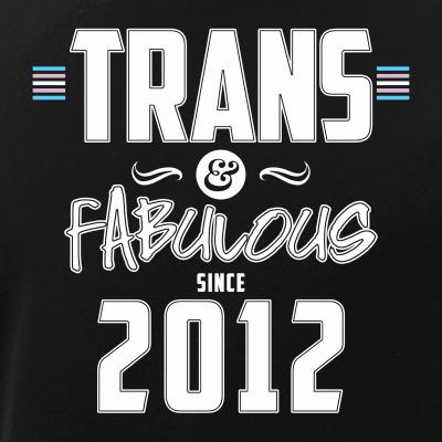 Trans & Fabulous Since 2012 Transgender Pride
