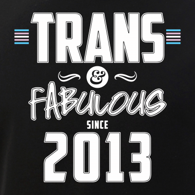 Trans & Fabulous Since 2013 Transgender Pride