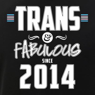 Trans & Fabulous Since 2014 Transgender Pride