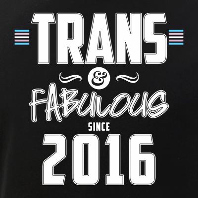 Trans & Fabulous Since 2016 Transgender Pride
