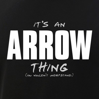 It's an Arrow Thing - You Wouldn't Understand