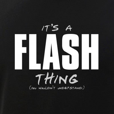 It's a Flash Thing - You Wouldn't Understand