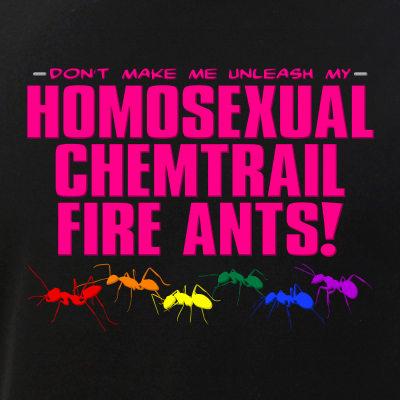 Homosexual Chemtrail Fire Ants
