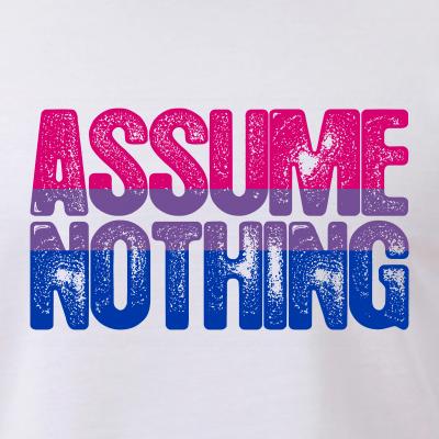 Assume Nothing - Bisexual Pride