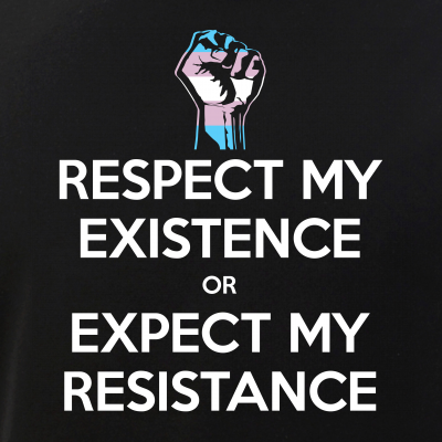 Transgender Respect Existence or Expect Resistance
