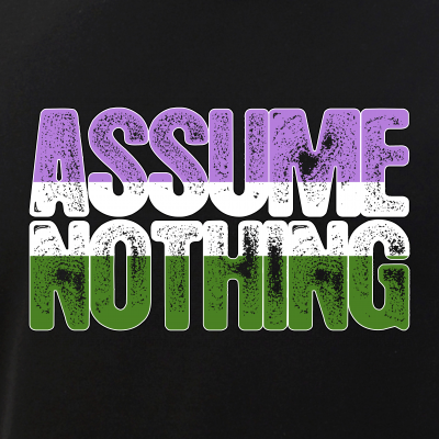 Assume Nothing Genderqueer Pride