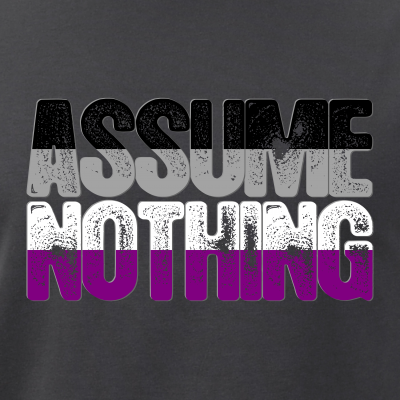 Assume Nothing Asexual Pride