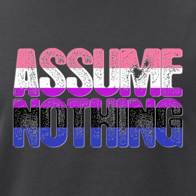 Assume Nothing Genderfluid Pride
