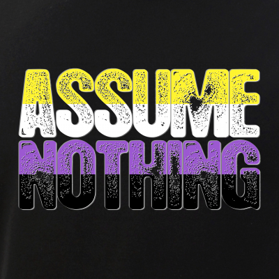 Assume Nothing Nonbinary Pride