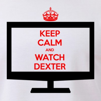 Keep Calm and Watch Dexter