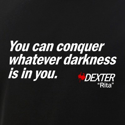 Conquer Whatever Darkness Is In You - Dexter Quote