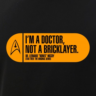 I'm a Doctor Not a Bricklayer - Star Trek Quote