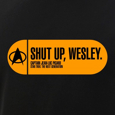 Shut Up Wesley - Star Trek Quote