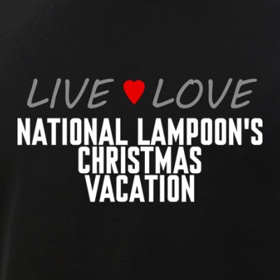 Live Love National Lampoon's Christmas Vacation