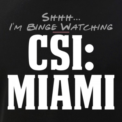 Shhh... I'm Binge Watching CSI: Miami