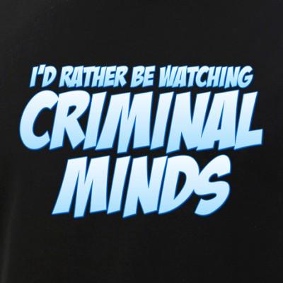 I'd Rather Be Watching Criminal Minds