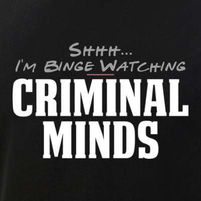 Shhh... I'm Binge Watching Criminal Minds