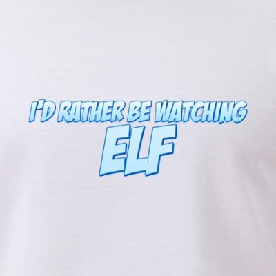 I'd Rather Be Watching Elf
