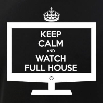 Keep Calm and Watch Full House