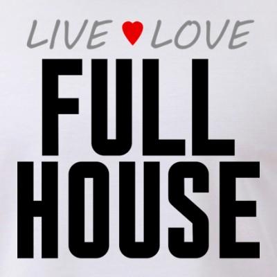 Live Love Full House