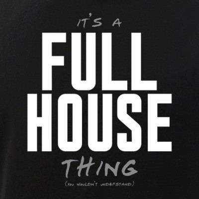 It's a Full House Thing