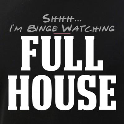 Shhh... I'm Binge Watching Full House