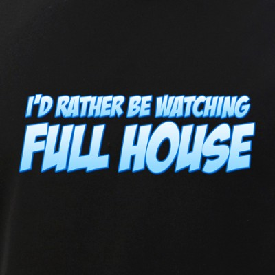 I'd Rather Be Watching Full House