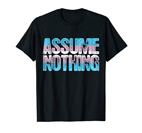 Assume Nothing Transgender Pride T-Shirt