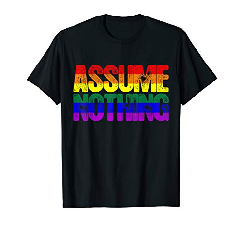 Assume Nothing Rainbow Gay Pride Flag T-Shirt