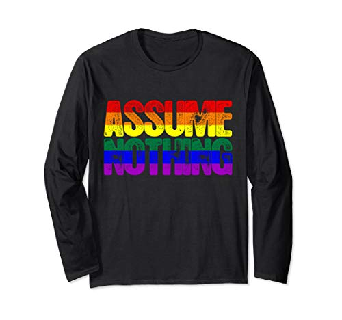 Assume Nothing Rainbow Gay Pride Flag Long Sleeve T-Shirt