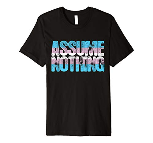 Assume Nothing Transgender Pride Premium T-Shirt