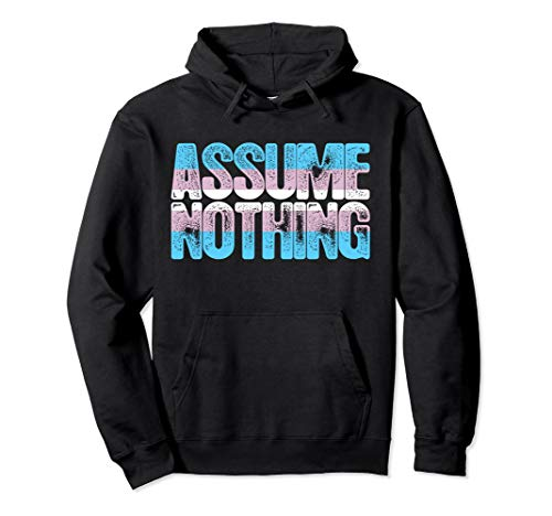 Assume Nothing Transgender Pride Pullover Hoodie