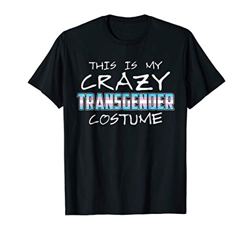 This is My Crazy Transgender Costume T-Shirt