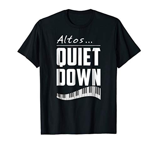 Altos... Quiet Down - Funny Choir Director T-Shirt