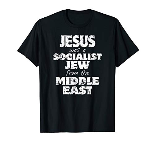 Jesus was a Socialist Jew from the Middle East T-Shirt