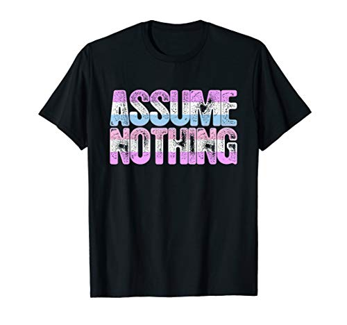 Assume Nothing Bigender Pride T-Shirt