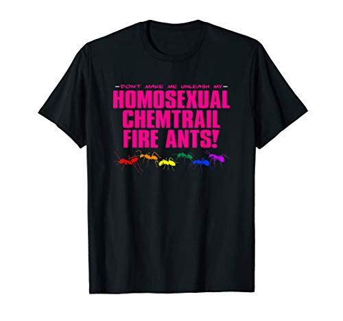 Homosexual Chemtrail Fire Ants T-Shirt