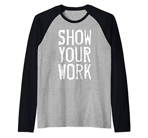 Show Your Work Raglan Baseball Tee