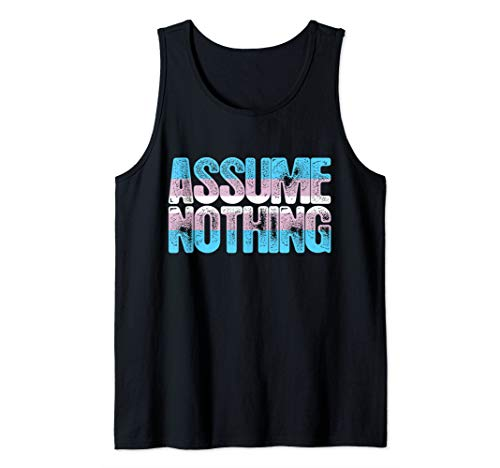 Assume Nothing Transgender Pride Tank Top